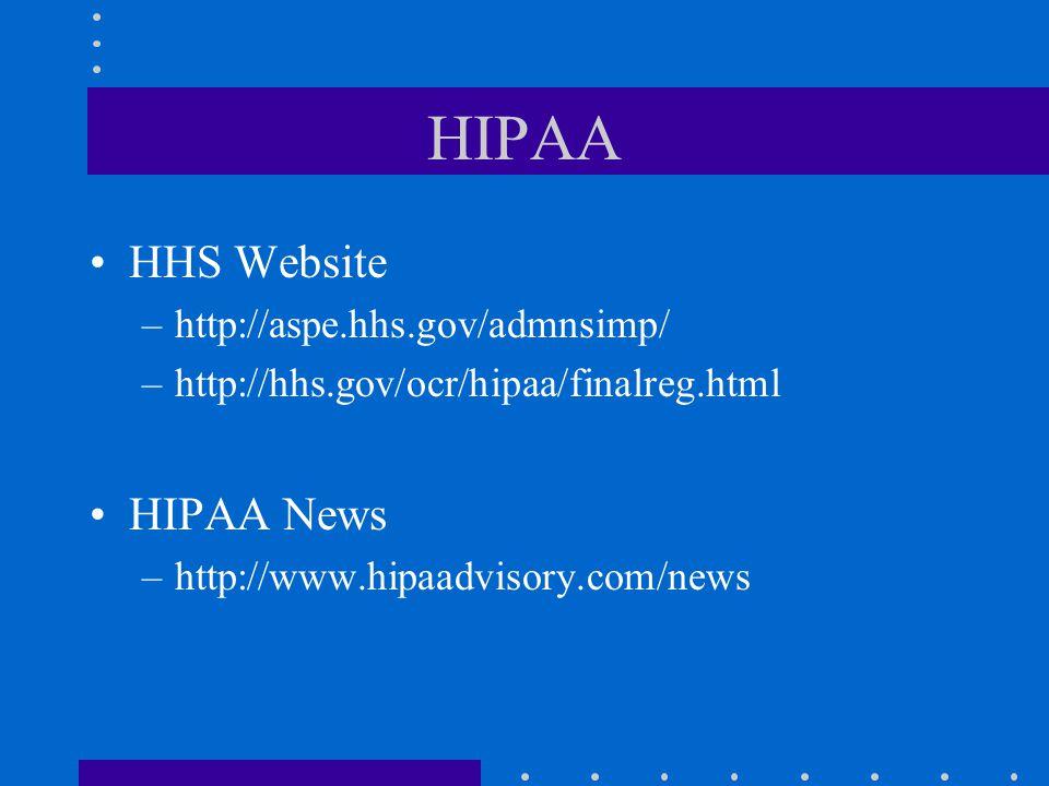 HIPAA HHS Website –http://aspe.hhs.gov/admnsimp/ –http://hhs.gov/ocr/hipaa/finalreg.html HIPAA News –http://www.hipaadvisory.com/news