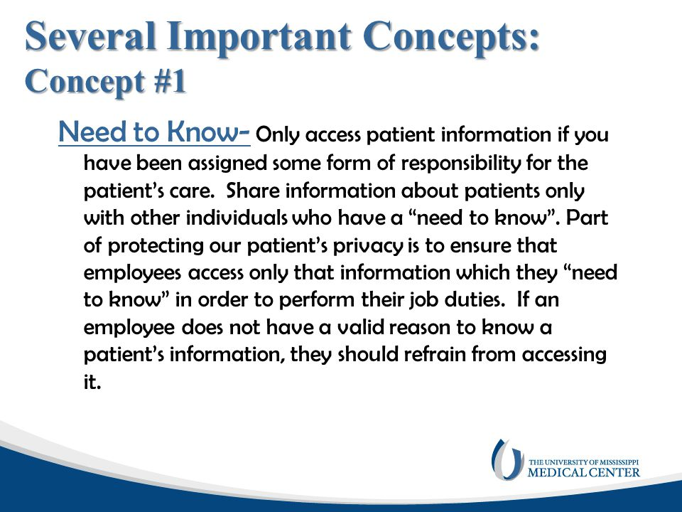 Several Important Concepts: Concept #1 Need to Know- Only access patient information if you have been assigned some form of responsibility for the pat