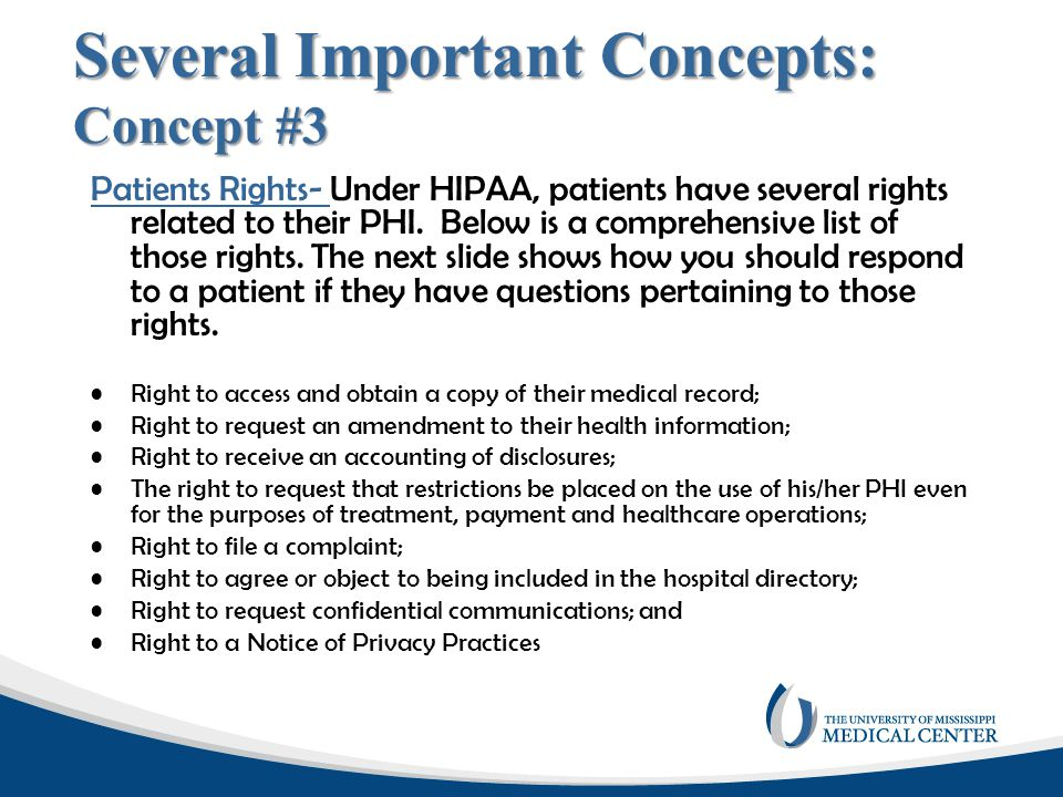 Several Important Concepts: Concept #3 Patients Rights- Under HIPAA, patients have several rights related to their PHI. Below is a comprehensive list