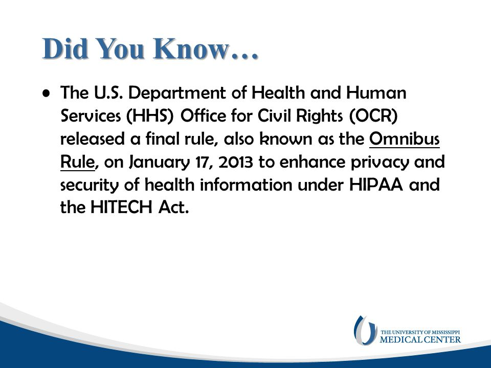Did You Know… The U.S. Department of Health and Human Services (HHS) Office for Civil Rights (OCR) released a final rule, also known as the Omnibus Ru
