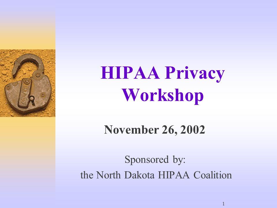 1 HIPAA Privacy Workshop November 26, 2002 Sponsored by: the North Dakota HIPAA Coalition