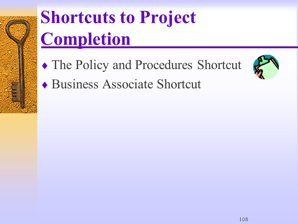 108 Shortcuts to Project Completion  The Policy and Procedures Shortcut  Business Associate Shortcut