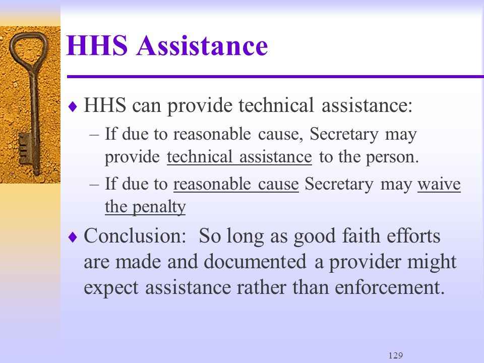 129 HHS Assistance  HHS can provide technical assistance: –If due to reasonable cause, Secretary may provide technical assistance to the person.