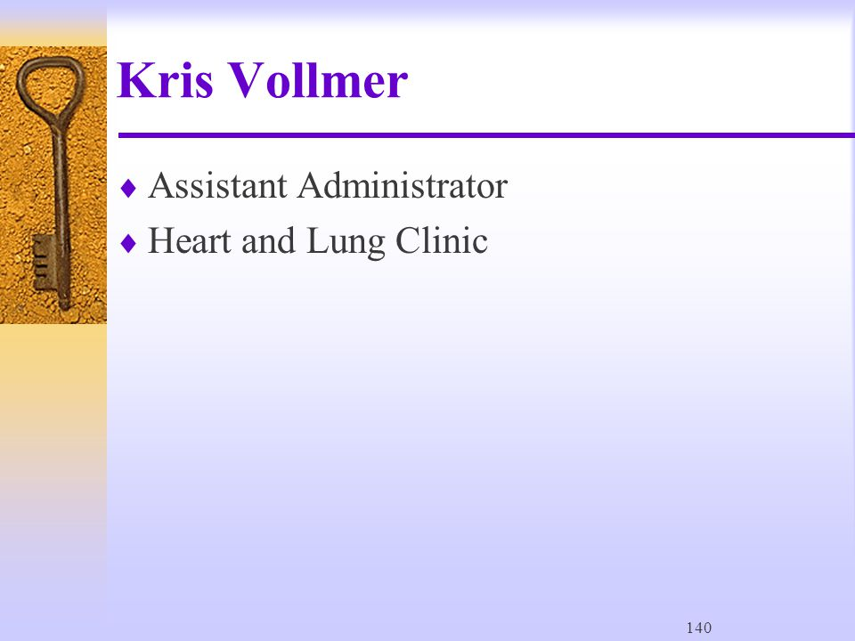 140 Kris Vollmer  Assistant Administrator  Heart and Lung Clinic