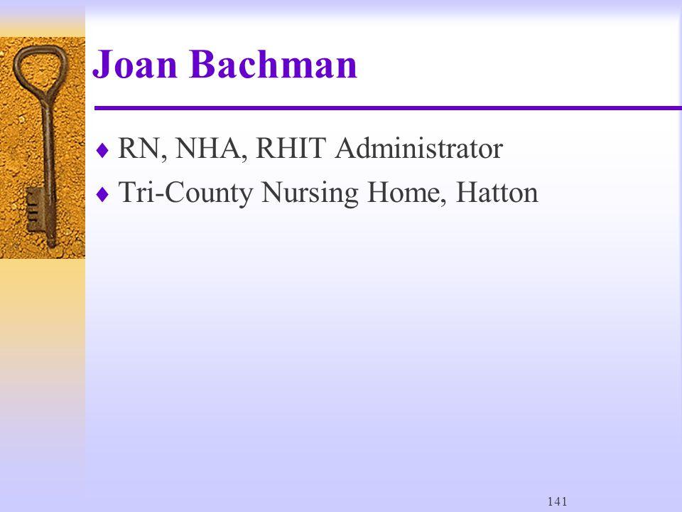 141 Joan Bachman  RN, NHA, RHIT Administrator  Tri-County Nursing Home, Hatton