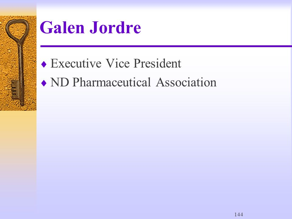 144 Galen Jordre  Executive Vice President  ND Pharmaceutical Association