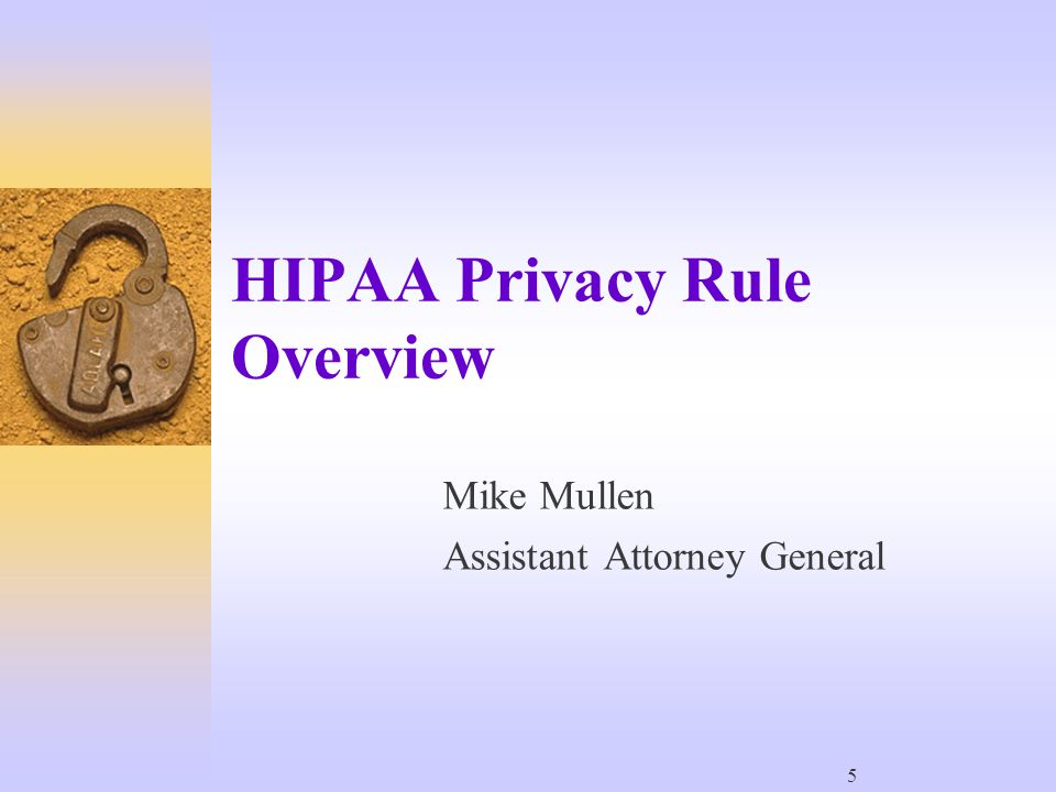 5 HIPAA Privacy Rule Overview Mike Mullen Assistant Attorney General