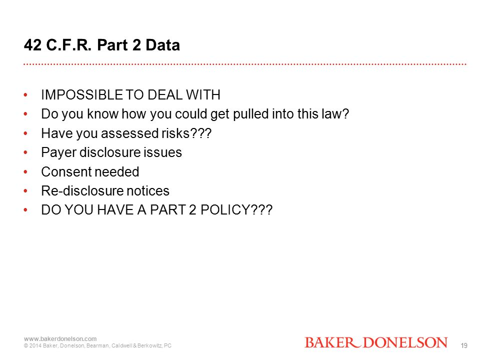 19 www.bakerdonelson.com © 2014 Baker, Donelson, Bearman, Caldwell & Berkowitz, PC 42 C.F.R.