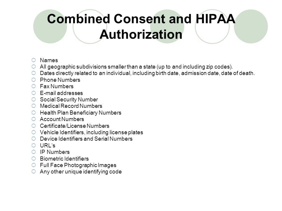 Combined Consent and HIPAA Authorization  Names  All geographic subdivisions smaller than a state (up to and including zip codes).