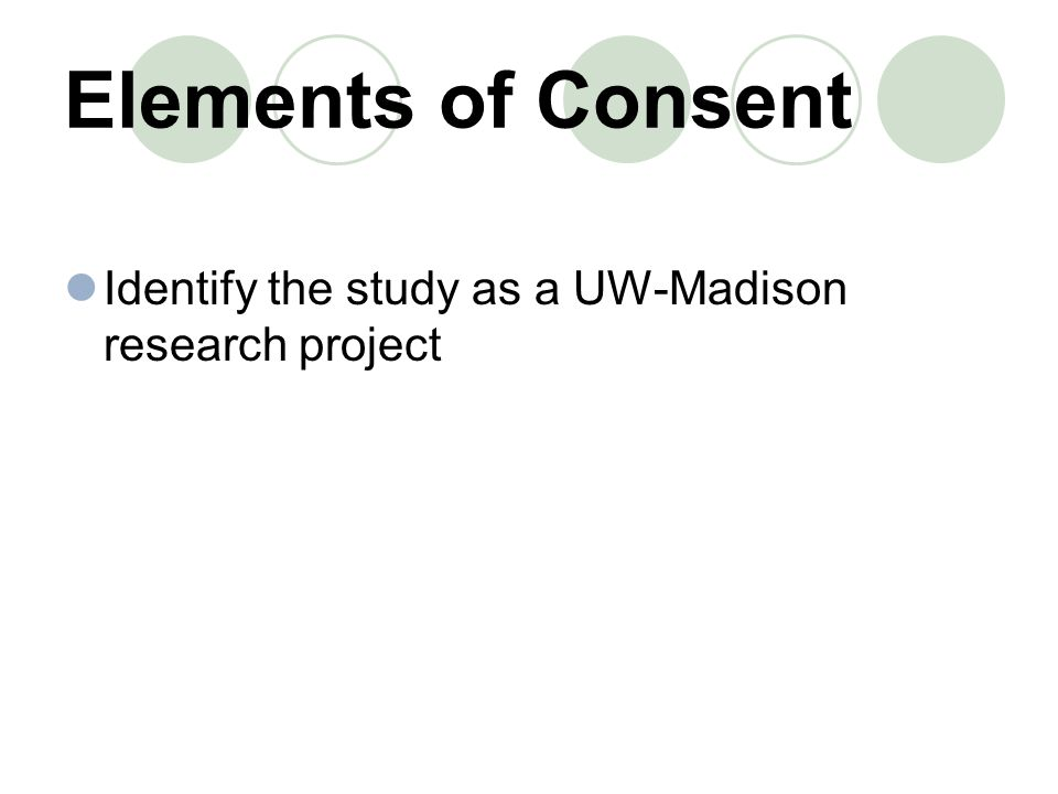 Elements of Consent Identify the study as a UW-Madison research project