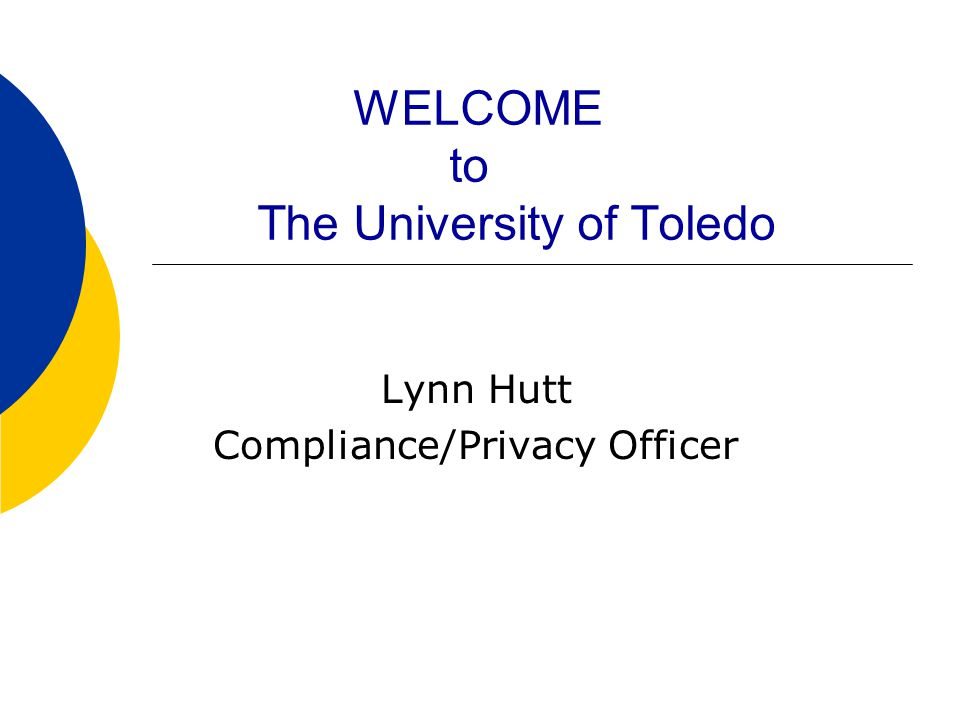 WELCOME to The University of Toledo Lynn Hutt Compliance/Privacy Officer
