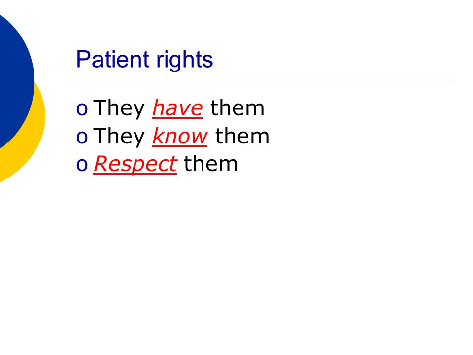 Patient rights oThey have them oThey know them oRespect them