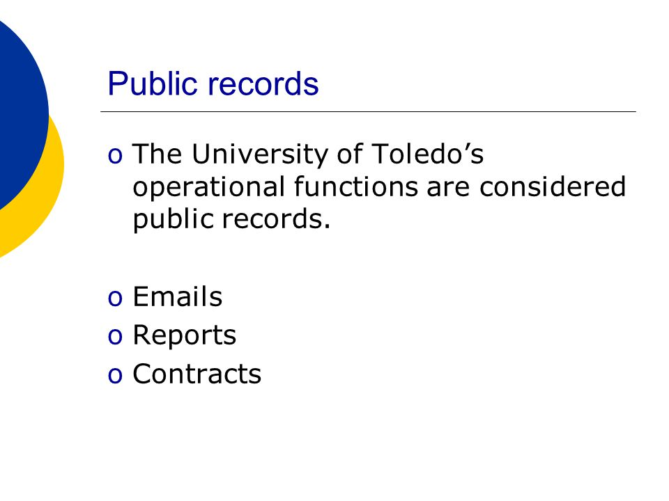 Public records oThe University of Toledo's operational functions are considered public records.