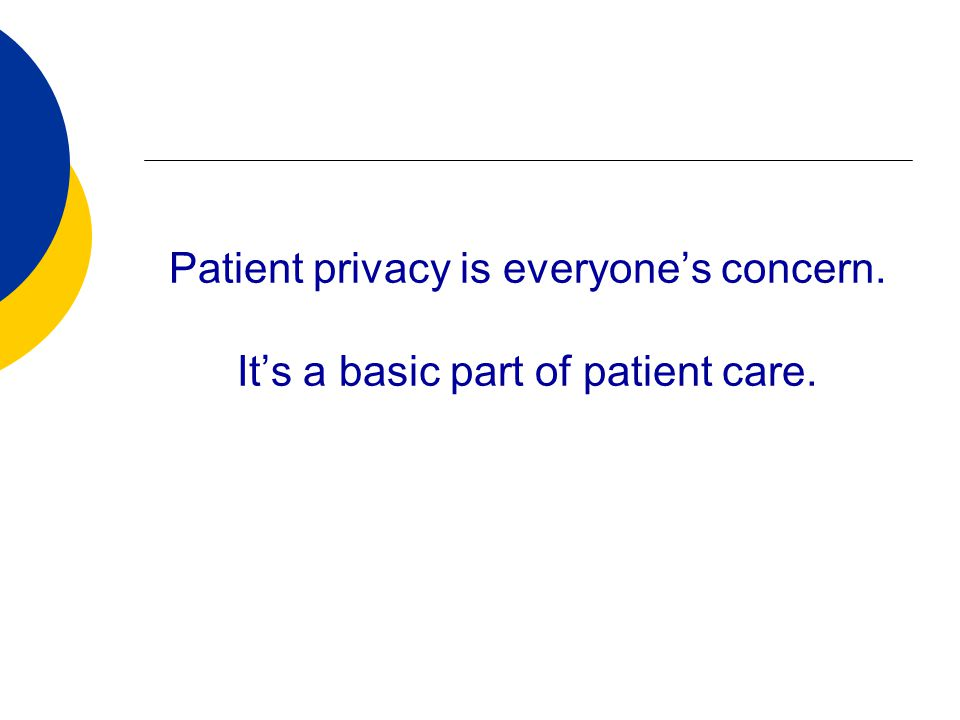 Patient privacy is everyone's concern. It's a basic part of patient care.
