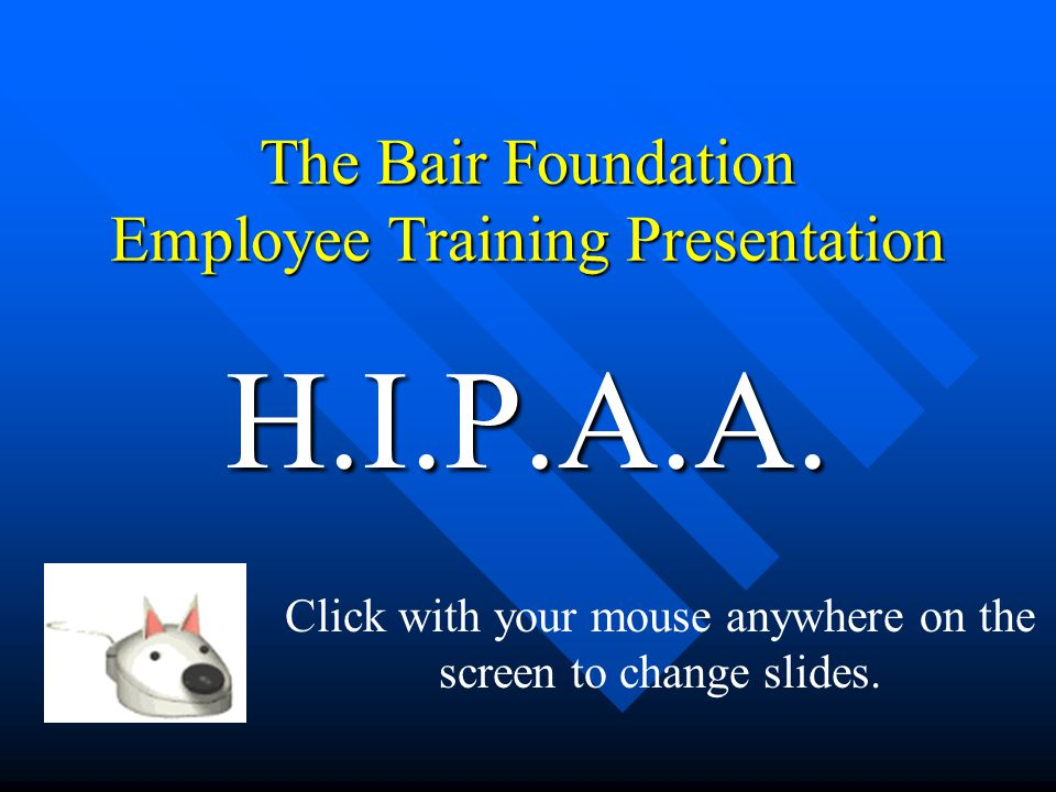 The Bair Foundation Employee Training Presentation H.I.P.A.A.