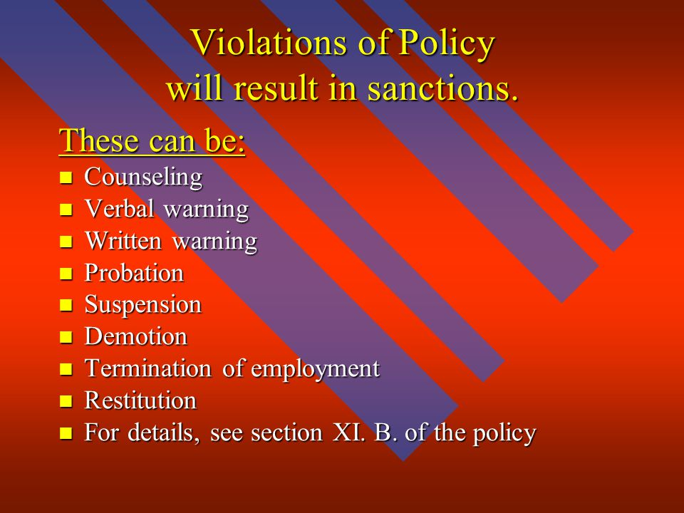 Violations of Policy will result in sanctions. These can be: Counseling Counseling Verbal warning Verbal warning Written warning Written warning Proba