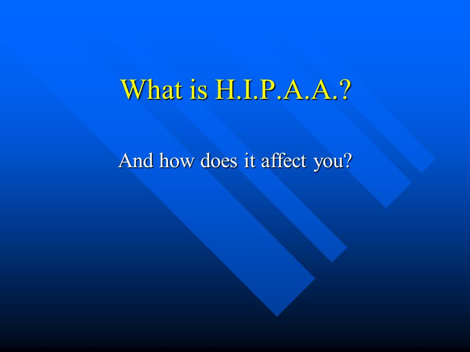 What is H.I.P.A.A. And how does it affect you