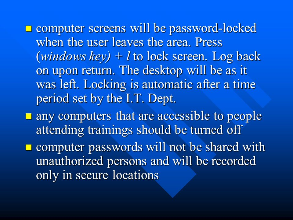 computer screens will be password-locked when the user leaves the area.