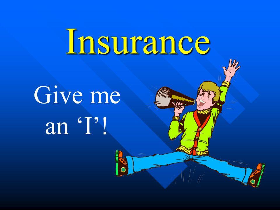 Insurance Give me an 'I'!