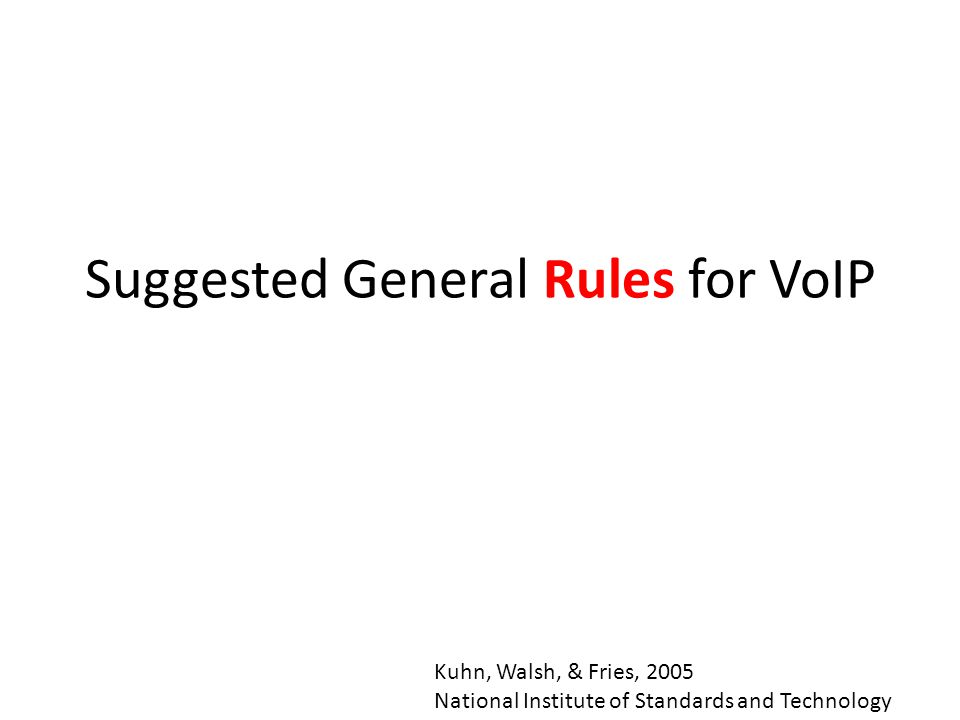 Suggested General Rules for VoIP Kuhn, Walsh, & Fries, 2005 National Institute of Standards and Technology