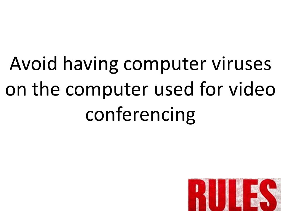 Avoid having computer viruses on the computer used for video conferencing