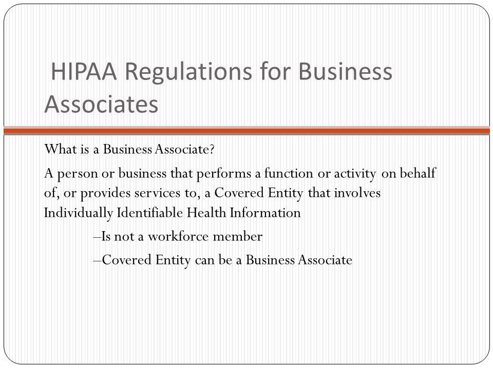 HIPAA Regulations for Business Associates What is a Business Associate.