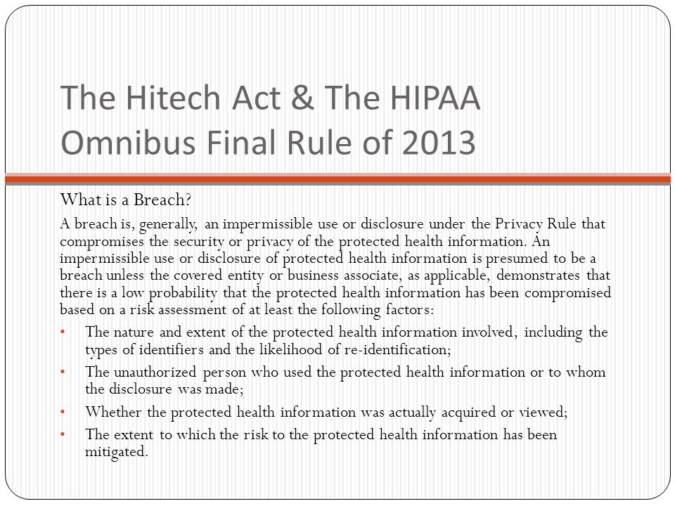 The Hitech Act & The HIPAA Omnibus Final Rule of 2013 What is a Breach.
