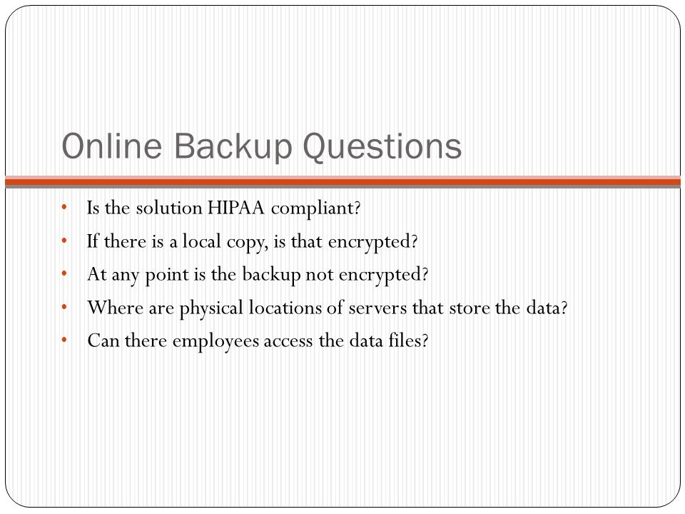 Online Backup Questions Is the solution HIPAA compliant.