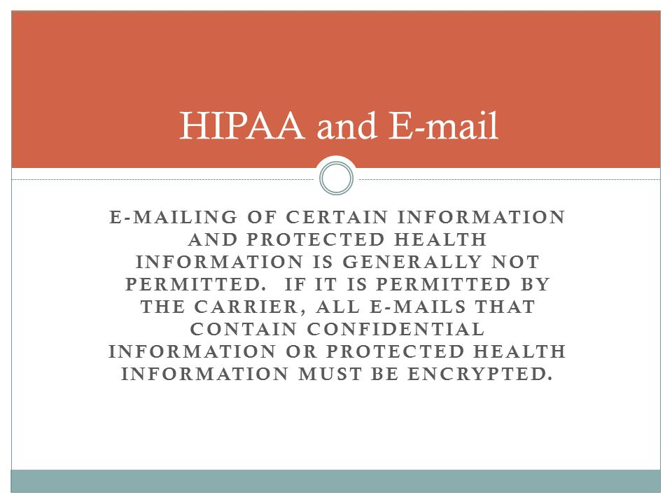E-MAILING OF CERTAIN INFORMATION AND PROTECTED HEALTH INFORMATION IS GENERALLY NOT PERMITTED.