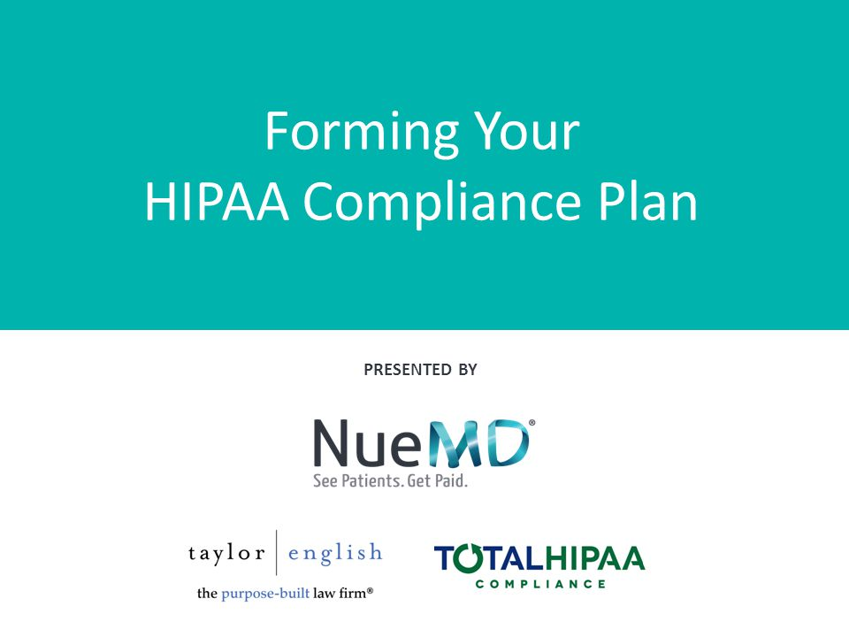 Forming Your HIPAA Compliance Plan PRESENTED BY
