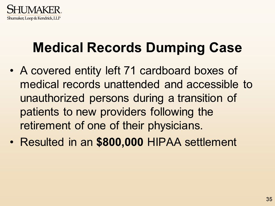 Medical Records Dumping Case A covered entity left 71 cardboard boxes of medical records unattended and accessible to unauthorized persons during a tr