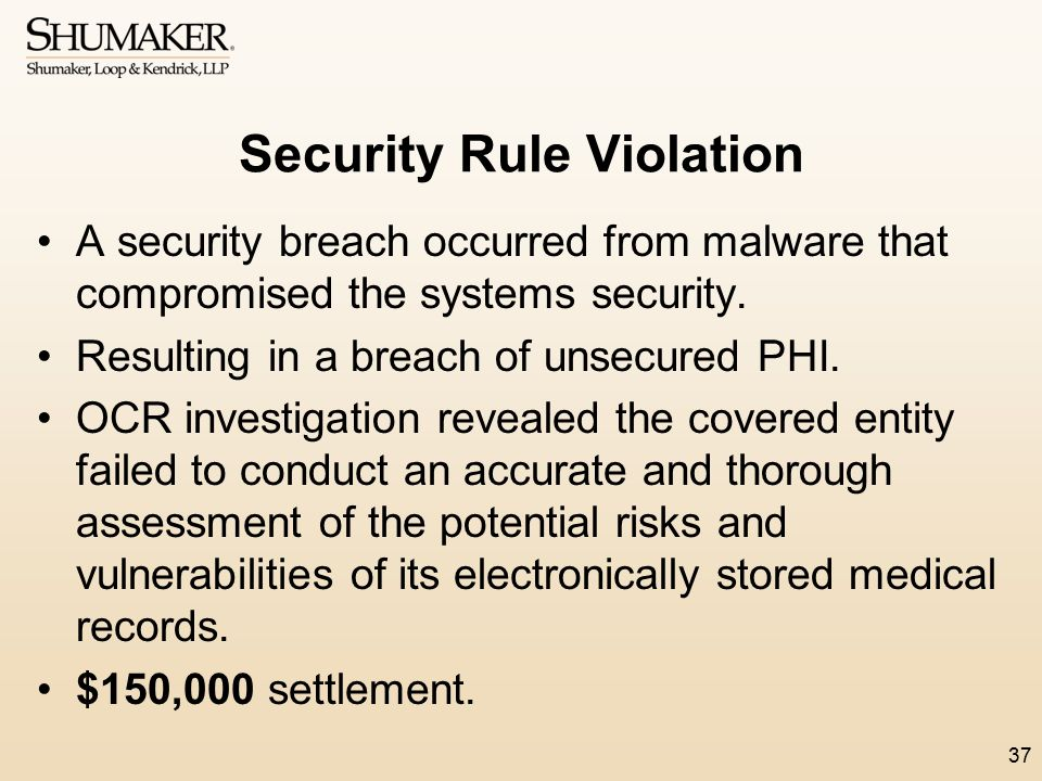Security Rule Violation A security breach occurred from malware that compromised the systems security. Resulting in a breach of unsecured PHI. OCR inv