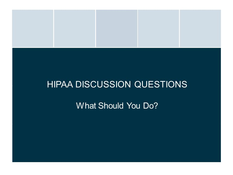 HIPAA DISCUSSION QUESTIONS What Should You Do