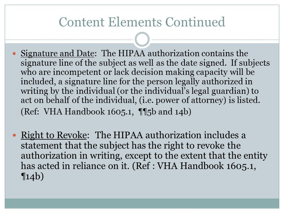 Content Elements Continued Signature and Date: The HIPAA authorization contains the signature line of the subject as well as the date signed.
