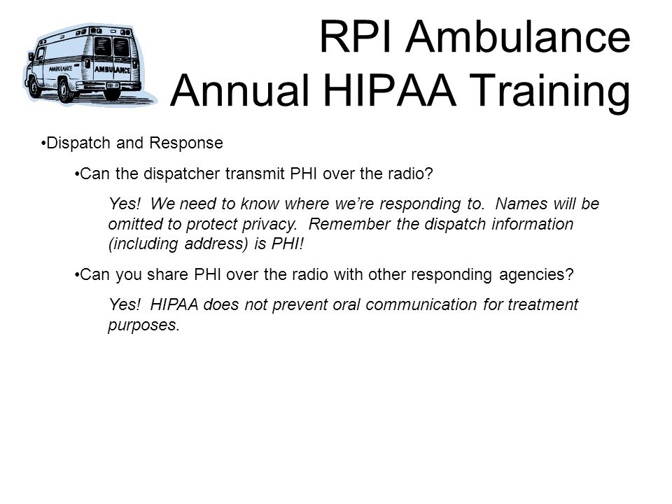 RPI Ambulance Annual HIPAA Training Dispatch and Response Can the dispatcher transmit PHI over the radio.