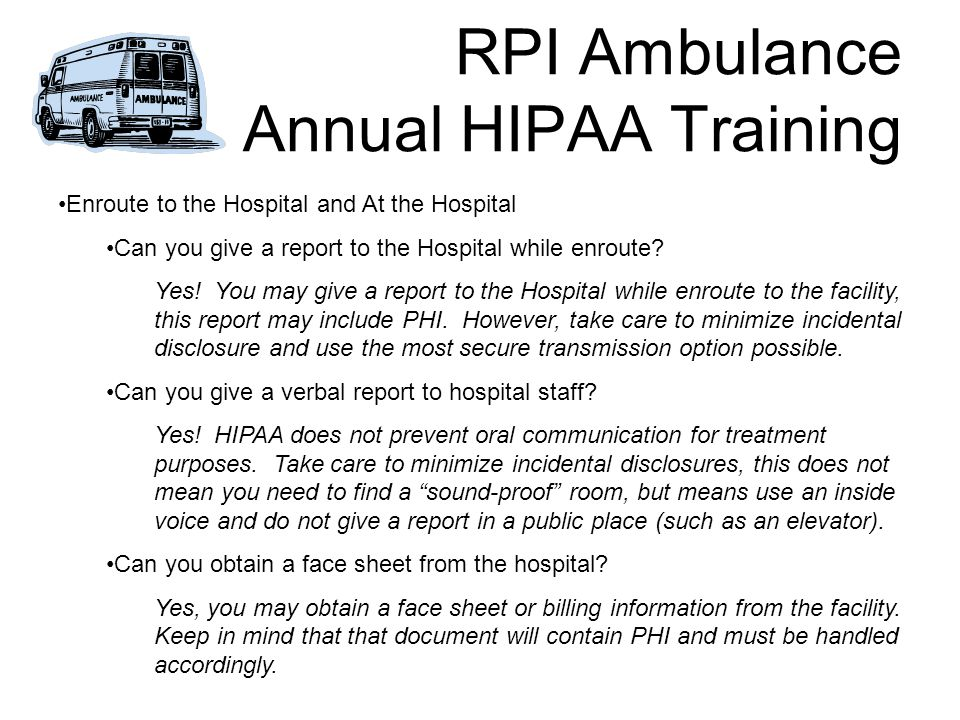 RPI Ambulance Annual HIPAA Training Enroute to the Hospital and At the Hospital Can you give a report to the Hospital while enroute.
