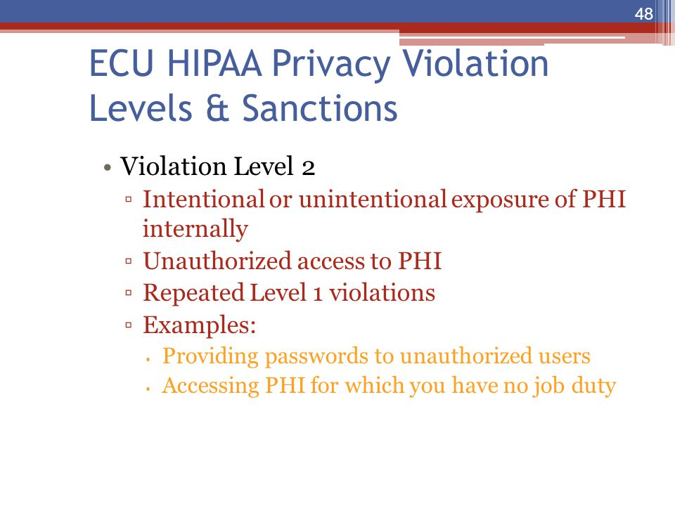 ECU HIPAA Privacy Violation Levels & Sanctions Violation Level 2 ▫Intentional or unintentional exposure of PHI internally ▫Unauthorized access to PHI