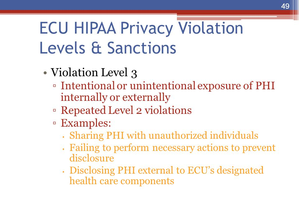 ECU HIPAA Privacy Violation Levels & Sanctions Violation Level 3 ▫Intentional or unintentional exposure of PHI internally or externally ▫Repeated Leve