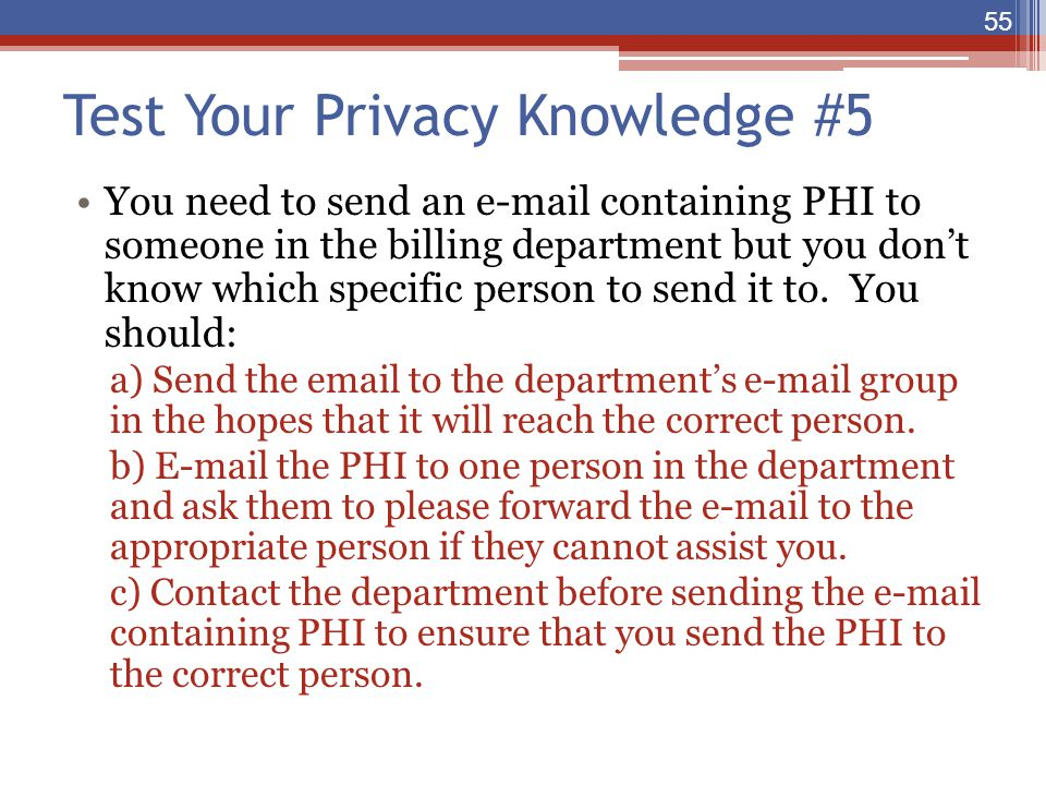 Test Your Privacy Knowledge #5 You need to send an e-mail containing PHI to someone in the billing department but you don't know which specific person