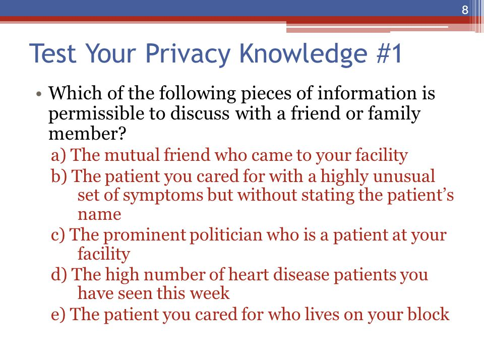Test Your Privacy Knowledge #1 Which of the following pieces of information is permissible to discuss with a friend or family member? a) The mutual fr