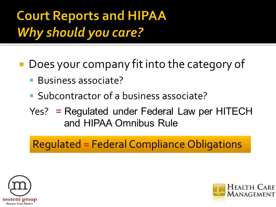  Does your company fit into the category of  Business associate?  Subcontractor of a business associate? Yes? = Regulated under Federal Law per HIT