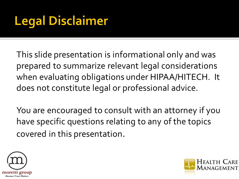This slide presentation is informational only and was prepared to summarize relevant legal considerations when evaluating obligations under HIPAA/HITE