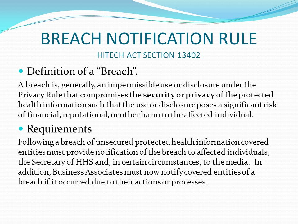 """BREACH NOTIFICATION RULE HITECH ACT SECTION 13402 Definition of a """"Breach"""". A breach is, generally, an impermissible use or disclosure under the Priva"""