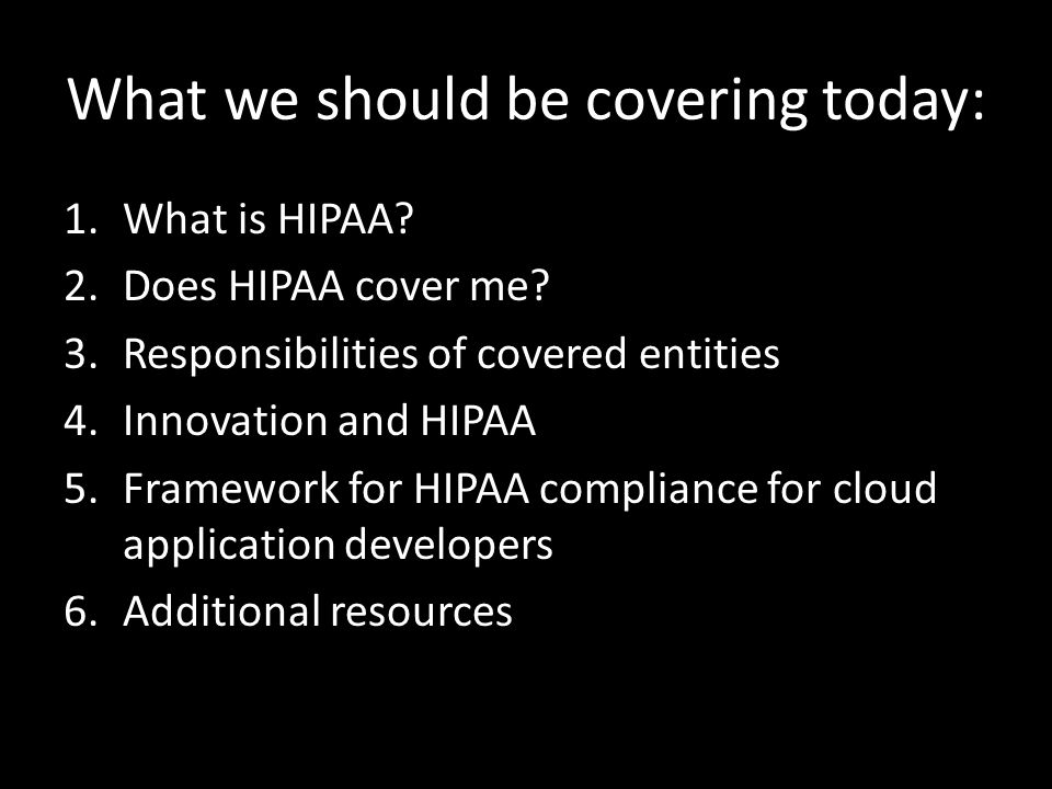 What we should be covering today: 1.What is HIPAA.