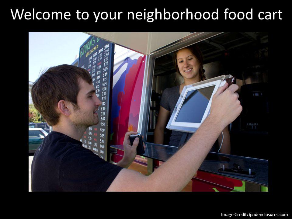 Welcome to your neighborhood food cart Image Credit: ipadenclosures.com