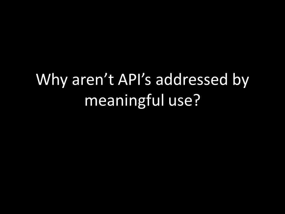 Why aren't API's addressed by meaningful use