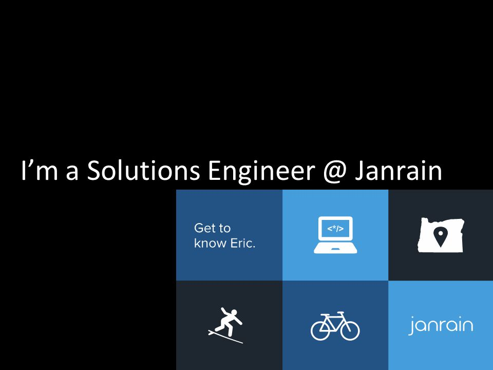 I'm a Solutions Engineer @ Janrain