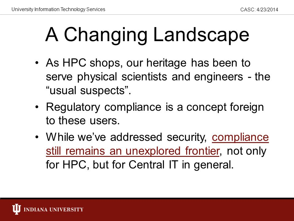 CASC: 4/23/2014 University Information Technology Services Clinical research computing, traditionally confined to Med School cyberinfrastructures, increasingly requires HPC resources.