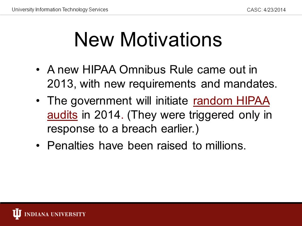 CASC: 4/23/2014 University Information Technology Services HIPAA History In 2000, a grant from the Lilly Endowment required our cyberinfrastructure to support biomedical researchers at the IU School of Medicine.