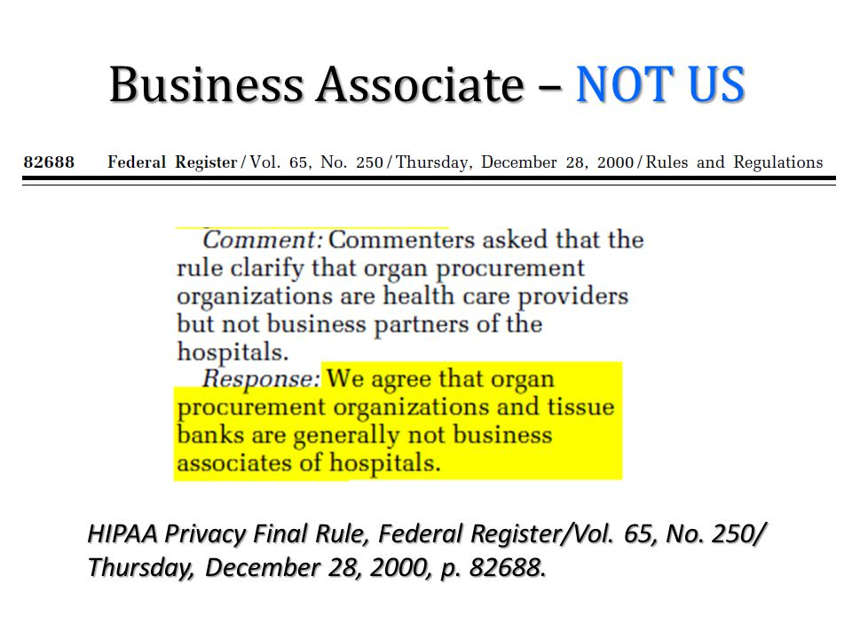 Business Associate – NOT US HIPAA Privacy Final Rule, Federal Register/Vol. 65, No. 250/ Thursday, December 28, 2000, p. 82688.
